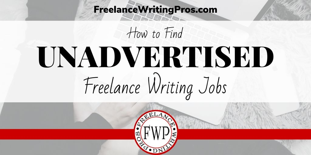 How to Find Unadvertised Freelance Writing Jobs - FreelanceWritingPros.com