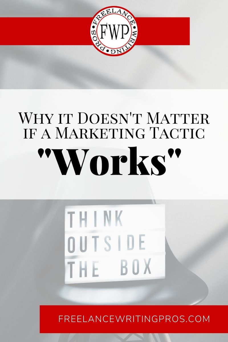 Why it Doesn't Matter if a Marketing Tactic Works - Freelance Writing Pros