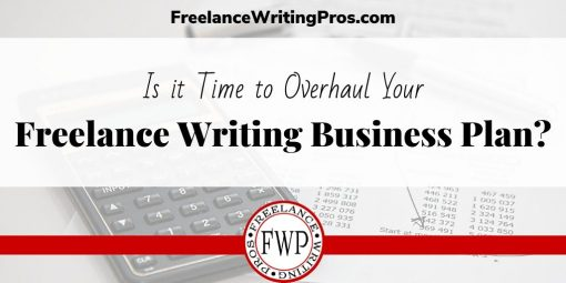 Is it Time to Overhaul Your Freelance Writing Business Plan?