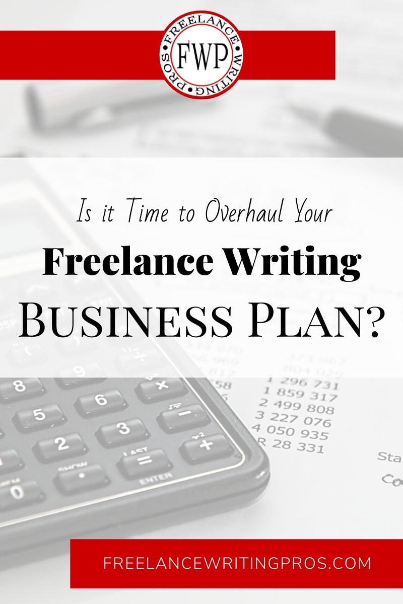 Is it Time to Overhaul Your Freelance Writing Business Plan? - Freelance Writing Pros