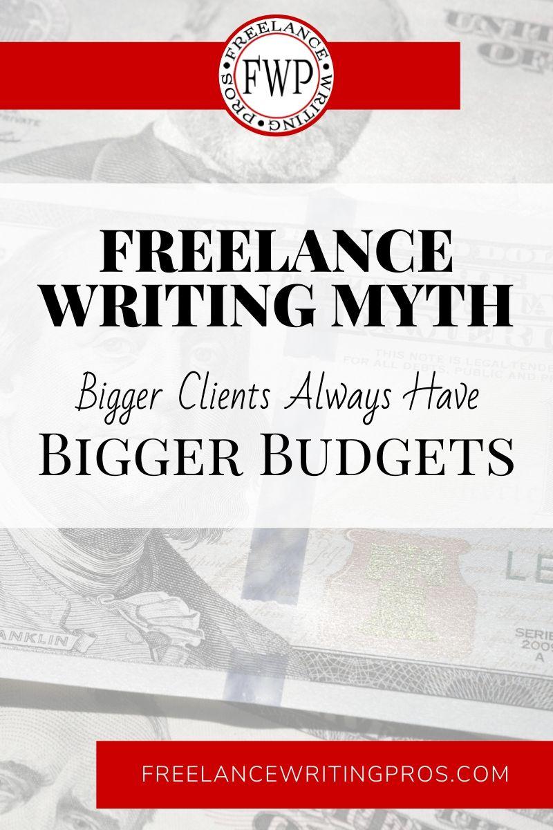 Freelance Writing Myth - Bigger Clients Always Have Bigger Budgets - Freelance Writing Pros