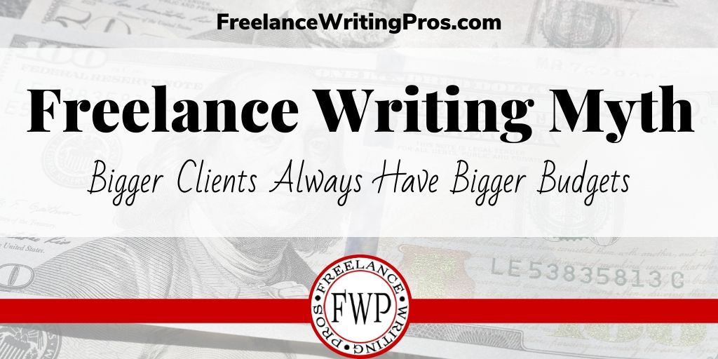 Freelance Writing Myth: Bigger Clients Always Have Bigger Budgets