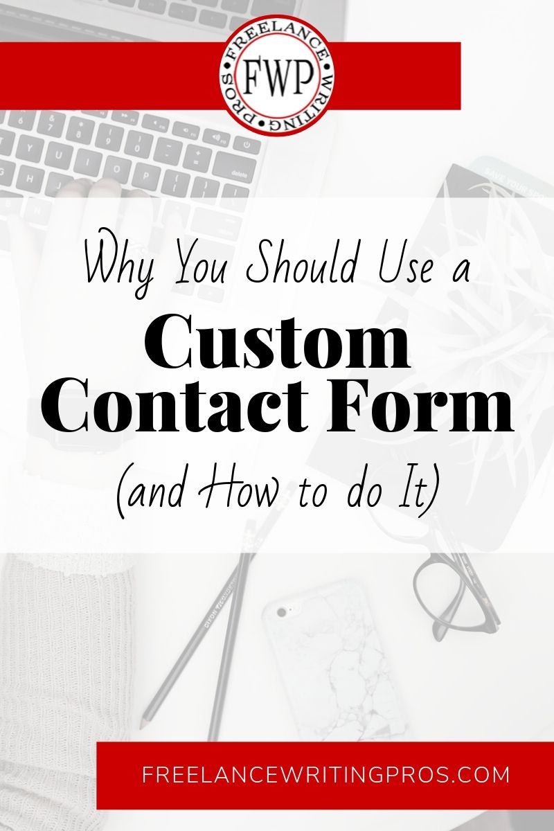 Why You Should Use a Custom Contact Form and How to do It - Freelance Writing Pros