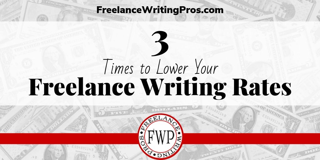 3 Times to Lower Your Freelance Writing Rates - FreelanceWritingPros.com