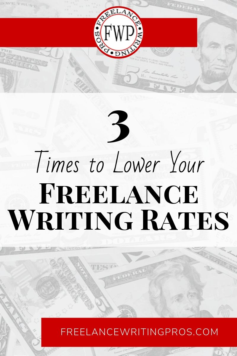 3 Times to Lower Your Freelance Writing Rates - Freelance Writing Pros