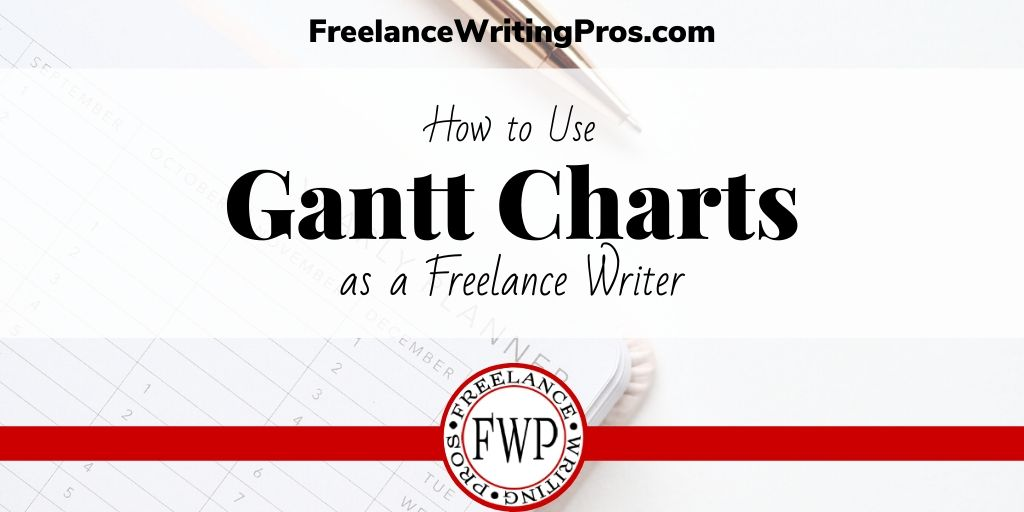 How to Use Gantt Charts as a Freelance Writer - FreelanceWritingPros.com