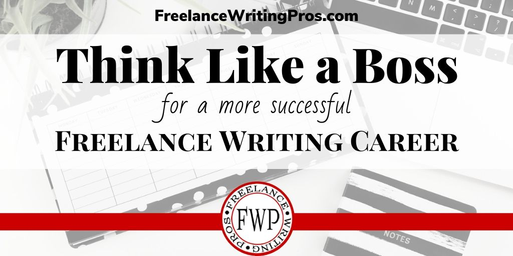 Think Like a Boss for a More Successful Freelance Writing Career