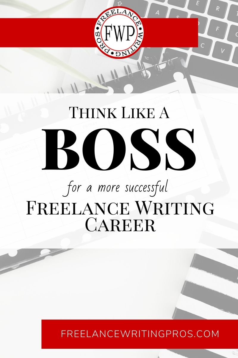 Think Like a Boss for a More Successful Freelance Writing Career - Freelance Writing Pros