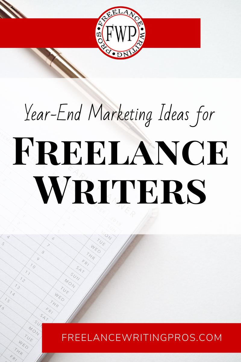 Year-End Marketing Ideas for Freelance Writers - Freelance Writing Pros