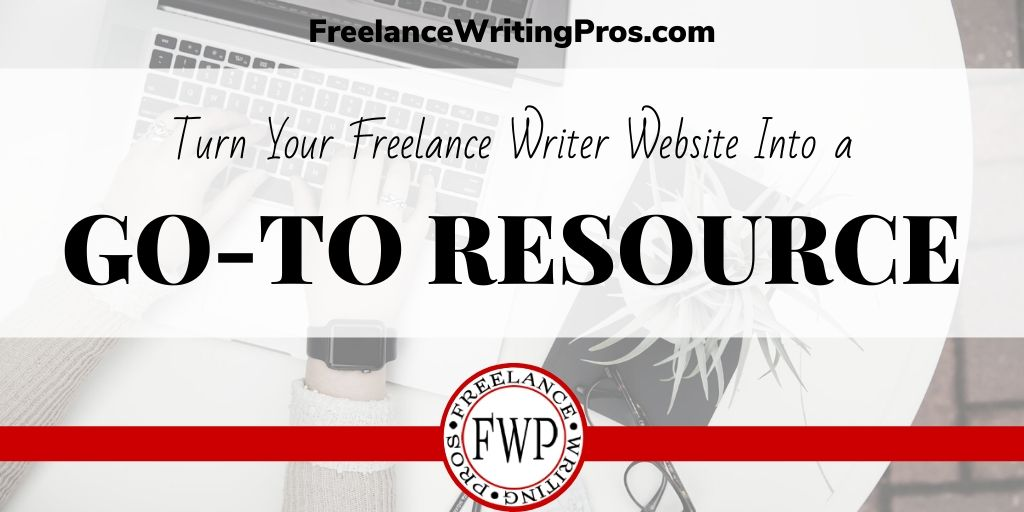 Turn Your Freelance Writer Website Into a Go-to Resource - FreelanceWritingPros.com