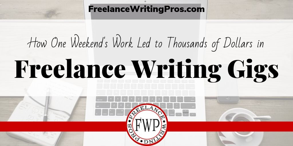 How one weekend's work led to thousands of dollars in freelance writing gigs - FreelanceWritingPros.com