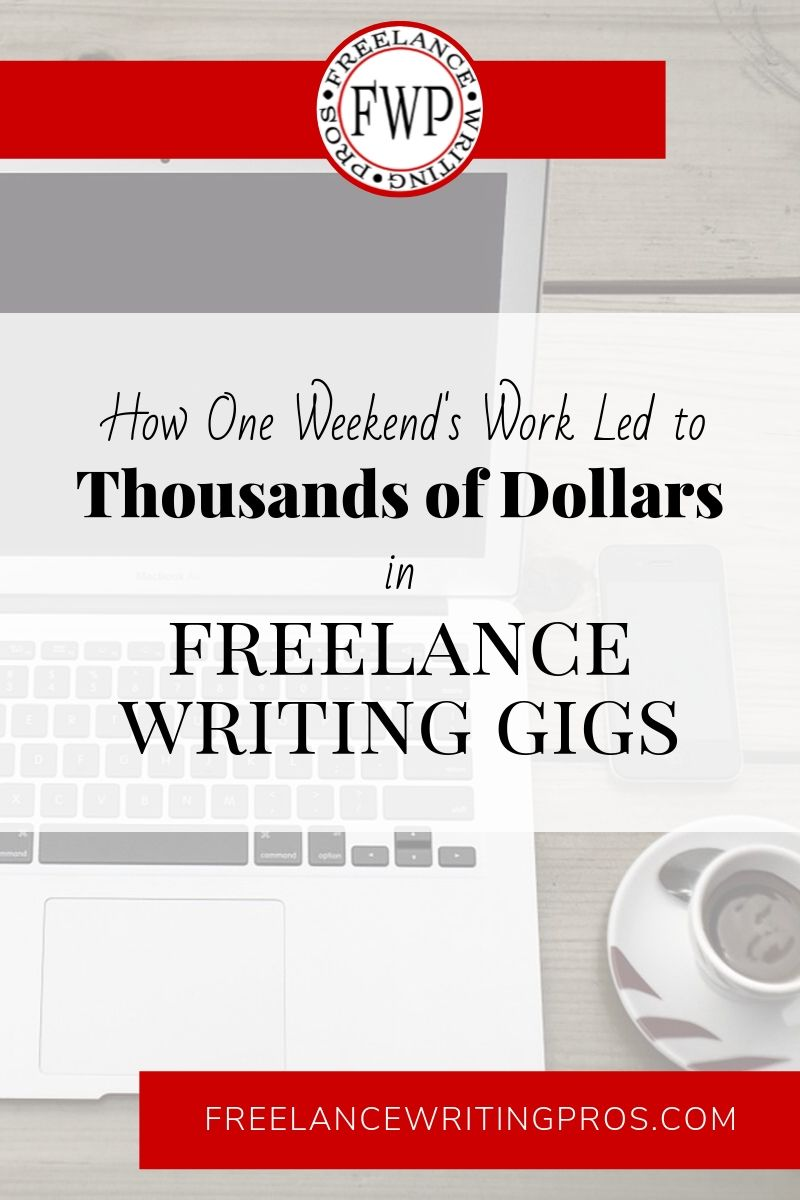 How one weekend's work led to thousands of dollars in freelance writing gigs - Freelance Writing Pros