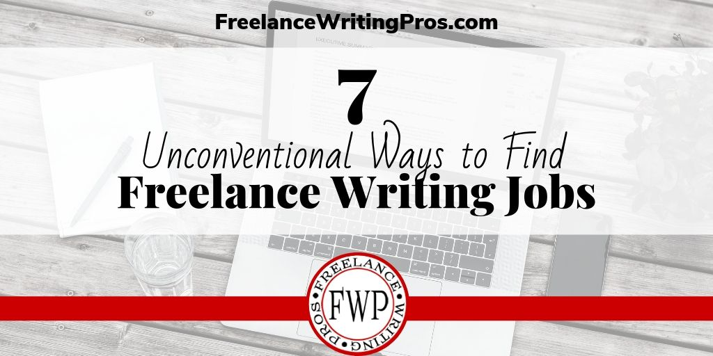 7 Unconventional Ways to Find Freelance Writing Jobs - FreelanceWritingPros.com