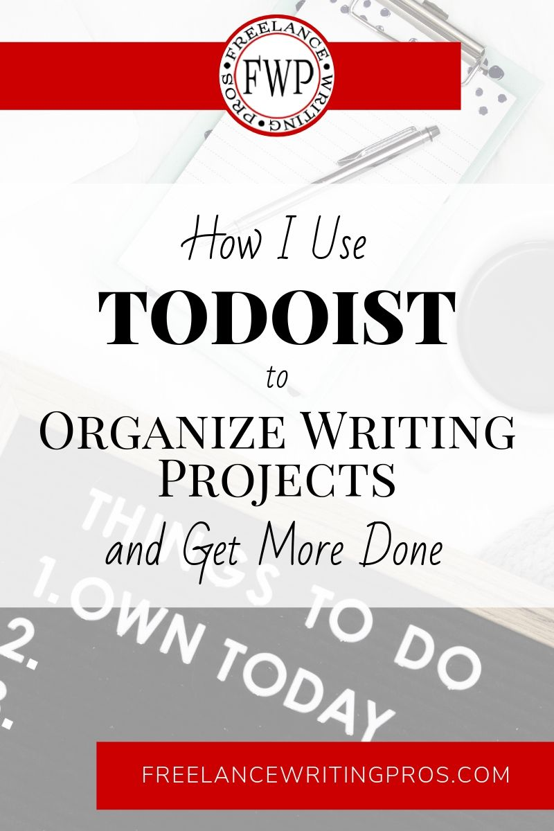 How I Use Todoist to Organize Writing Projects and Get More Done - Freelance Writing Pros
