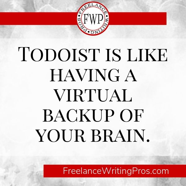 Todoist is like having a virtual backup of your brain - FreelanceWritingPros.com