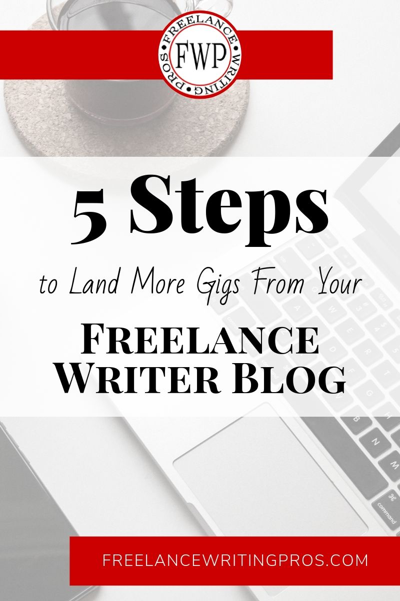 5 Steps to Land More Gigs From Your Freelance Writer Blog - Freelance Writing Pros