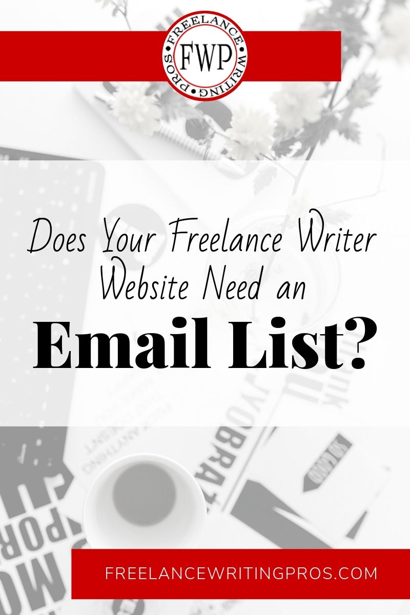 Does Your Freelance Writer Website Need an Email List - Freelance Writing Pros