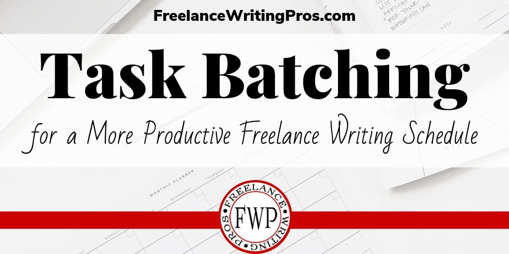Task Batching for a More Productive Freelance Writing Schedule - FreelanceWritingPros.com