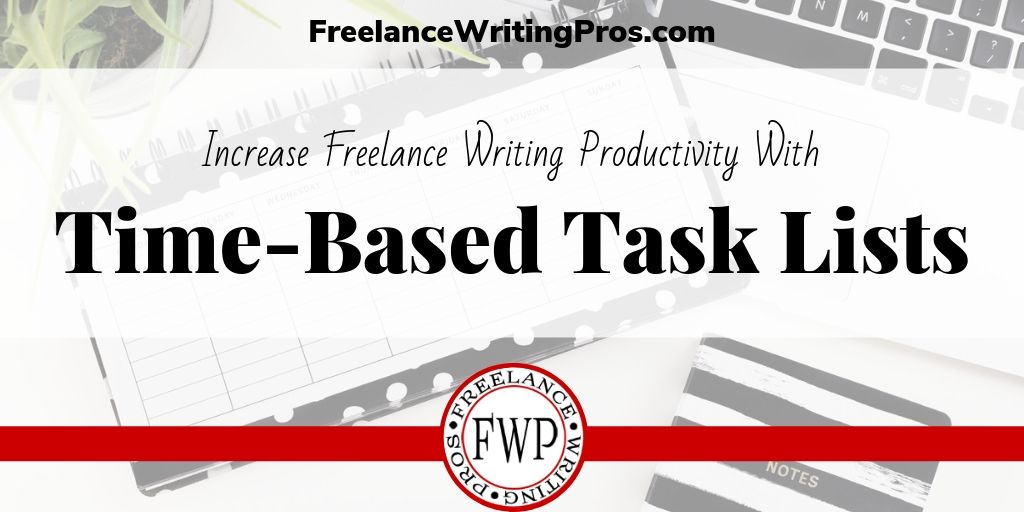 Increase Freelance Writing Productivity with Time-Based Task Lists
