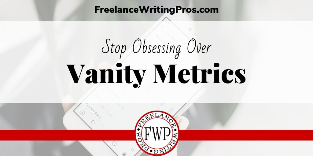 Stop Obsessing Over Vanity Metrics - FreelanceWritingPros.com