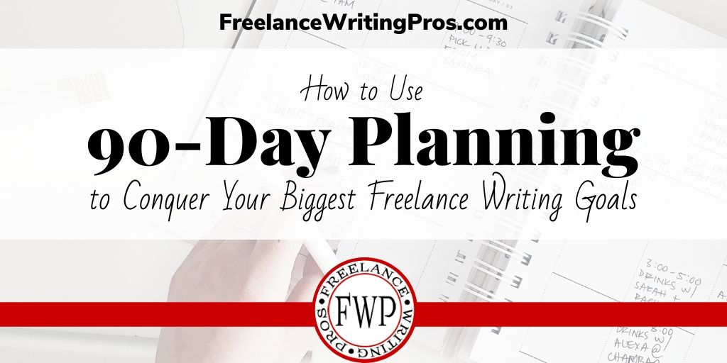 How to Use 90-Day Planning to Conquer Your Biggest Freelance Writing Goals
