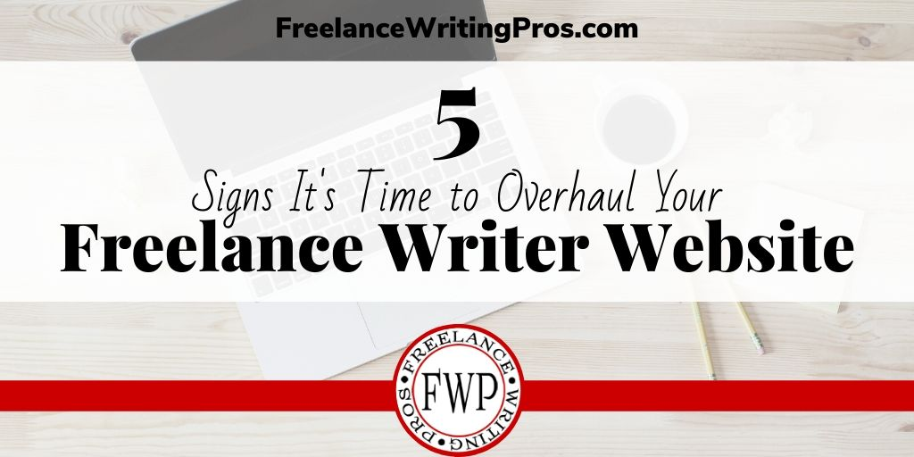 5 Signs It's Time to Overhaul Your Freelance Writer Website