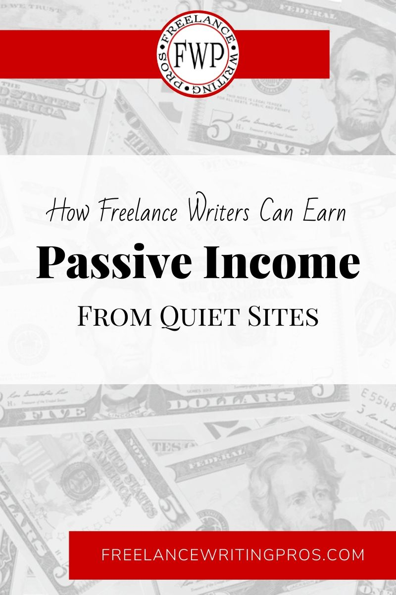 How Freelance Writers Can Earn Passive Income From Quiet Sites - Freelance Writing Pros