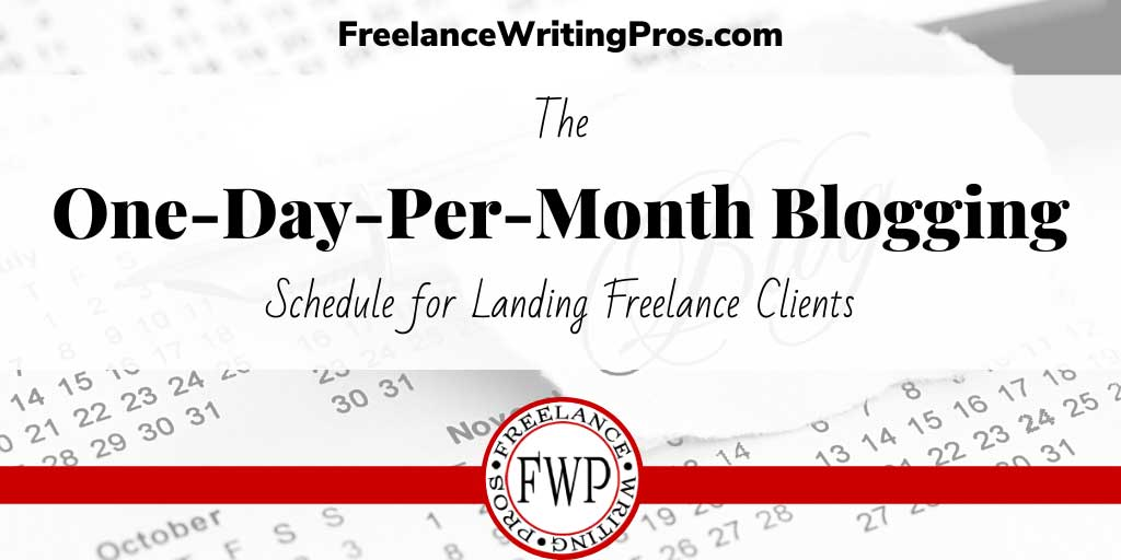 The One-Day-Per-Month Blogging Schedule for Landing Freelance Clients - FreelanceWritingPros.com