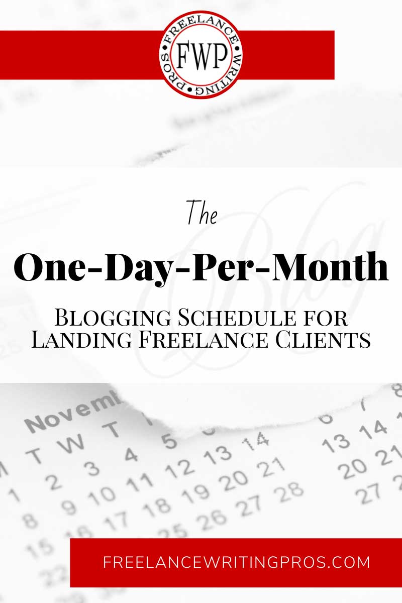 The One-Day-Per-Month Blogging Schedule for Landing Freelance Clients - Freelance Writing Pros