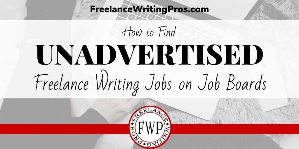 How to Find Unadvertised Freelance Writing Jobs on Job Boards - FreelanceWritingPros.com