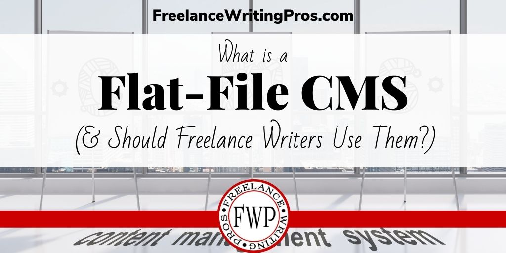 What is a flat-file CMS and should freelance writers use them? - FreelanceWritingPros.com